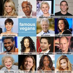 Famous Vegans. I'm not a huge celebrity person, but a lot of people need to see people like them doing the right thing.