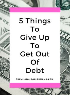 5 Things to Give Up to Get Out of Debt - The Million Dollar Mama Budgeting Tools, Budgeting Worksheets, Budgeting Finances, Debt Repayment, Debt Payoff, Get Out Of Debt, Financial Tips, Student Loans, Money Matters