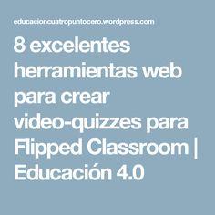 8 excelentes herramientas web para crear video-quizzes para Flipped Classroom | Educación 4.0