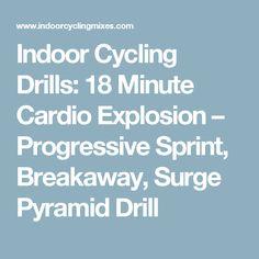 Indoor Cycling Drills: 18 Minute Cardio Explosion – Progressive Sprint, Breakaway, Surge Pyramid Drill