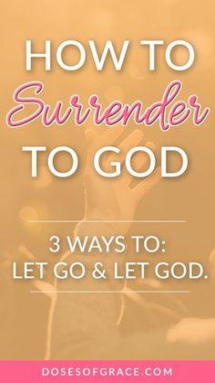 Let go let God | How to surrender to God | Christian blog posts | Christian women | Christian devotionals | scriptures | bible study | #devotional #christianity