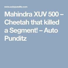 Mahindra XUV 500 – Cheetah that killed a Segment! Mahindra Armada, Automobile Industry, Cheetah, Articles
