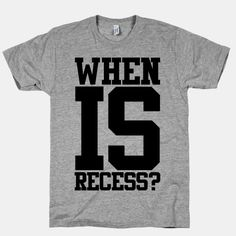 When Is Recess? / Oh. My. Gosh. I want this shirt!