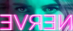 Nerve Movie- Are you a player or a watcher?
