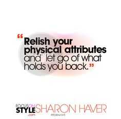"""""""Relish your physical attributes and let go of what holds you back.""""  For more daily stylist tips + style inspiration, visit: https://focusonstyle.com/styleword/ #fashionquote #styleword"""