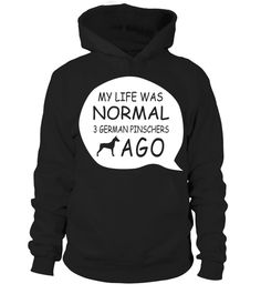 # My-life-3-German-Pinscher-ago .  My life was normal 2 German Pinscher ago!German Pinschers, German Pinscher Sweater, German Pinscher Sweatshirt, German Pinscher Hoodie, German Pinscher Shirt