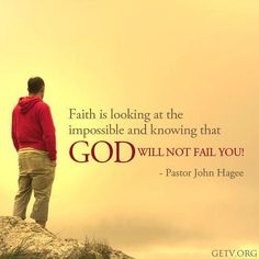 God will not fail you