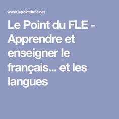 Le Point du FLE - Apprendre et enseigner le français... et les langues French Resources, French Lessons, Teaching French, French Language, Le Point, French Tips, Loreto, Grammar, Teaching
