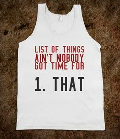 Ain't nobody got time for that tank top t shirt