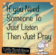 ✞♡✞ If you Need Someone to Listen Then Just Pray. Amen...Little Church Mouse 24 August 2016 ✞♡✞