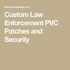 Custom Law Enforcement PVC Patches and Security