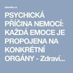 PSYCHICKÁ PŘÍČINA NEMOCÍ: KAŽDÁ EMOCE JE PROPOJENA NA KONKRÉTNÍ ORGÁNY - Zdraví4u.cz