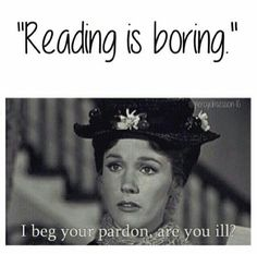 Only if you're reading the wrong books!
