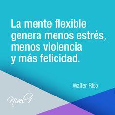 """""""La mente flexible genera menos estrés, menos violencia y más felicidad."""" Walter Riso"""