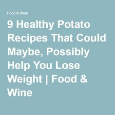 9 Healthy Potato Recipes That Could Maybe, Possibly Help You Lose Weight | Food & Wine