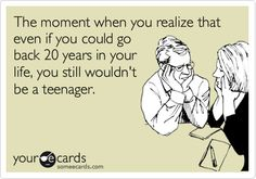 The moment when you realize that even if you could go back 20 years in your life, you still wouldn't be a teenager. Christian Love, Christian Humor, The Moment You Realize, In This Moment, Funny About Love, Movin On, Funny Confessions, Family Humor, Word Up