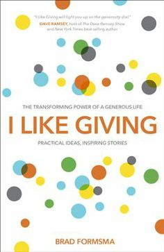 I Like Giving: The Transforming Power of a Generous Life by Brad Formsma