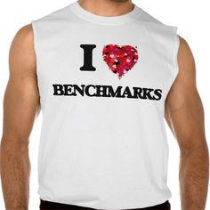 I Love Benchmarks Sleeveless Shirts Tank Tops