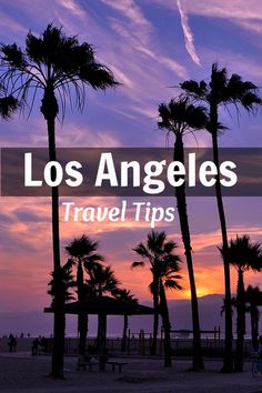 Los Angeles travel tips - insider tips on things to see  do in LA, California, USA