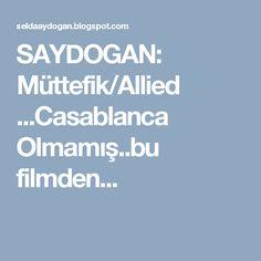 SAYDOGAN: Müttefik/Allied ...Casablanca  Olmamış..bu filmden...