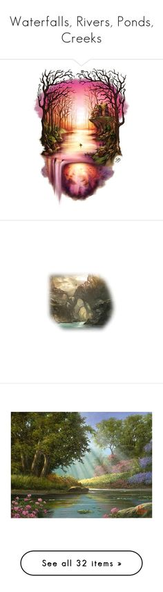 """""""Waterfalls, Rivers, Ponds, Creeks"""" by mysfytdesigns ❤ liked on Polyvore featuring backgrounds, artsy, filler, tubes, water, landscape, paysages, paysage, scenery and paesaggi"""