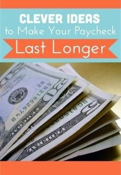 Make Your Paycheck Last Longer - clever ideas & tips by Sherri32