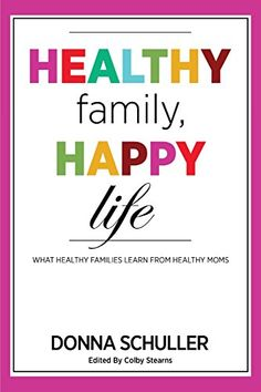 Healthy Family, Happy Life: What Healthy Families Learn from Healthy Moms - by Donna Schuller #family #happy #life