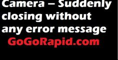 Camera – Suddenly closing without any error message