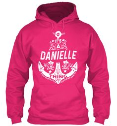 It's A Danielle Thing Name Shirt Heliconia Sweatshirt Front