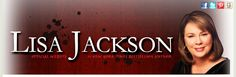 Lisa Jackson, Author  Susan Lisa Jackson (known as Lisa Jackson) is a best-selling American author of over 75 romance novels and romantic suspense novels.  Born: 1952 (age 62), United States