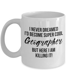 Geographer Mug Geographer Gift Gift For Geographer Funny