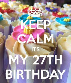 KEEP CALM ITS MY 27TH BIRTHDAY