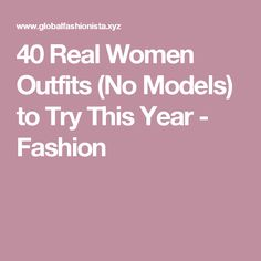 40 Real Women Outfits (No Models) to Try This Year - Fashion