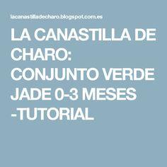 LA CANASTILLA DE CHARO: CONJUNTO VERDE JADE 0-3 MESES -TUTORIAL