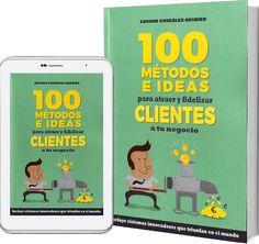 Guía para el #empresario feliz: '100 métodos e ideas para atraer y #fidelizarclientes a tu negocio'