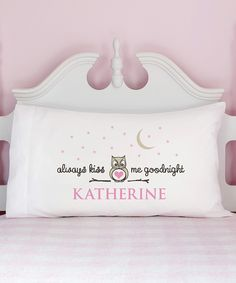 """Always Kiss Me Goodnight"" Personalized Pillowcase - love this for a little girl's room <3"