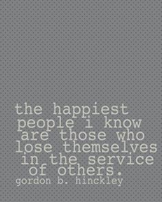 "Don't you agree? ""The happiest people I know are those who lose themselves in the service of others."""