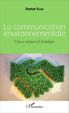 Commandez le livre LA COMMUNICATION ENVIRONNEMENTALE - Enjeux, acteurs et stratégies, Oumar Kane - Ouvrage disponible en version papier et/ou numérique (ebook)
