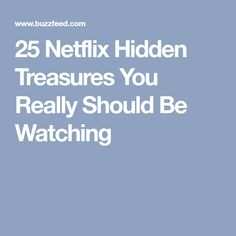 25 Netflix Hidden Treasures You Really Should Be Watching