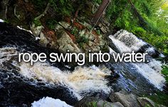 bucket list- rope swing into water.