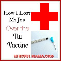 How I Lost my Job Over the Flu Vaccine--- from Mindful Mama