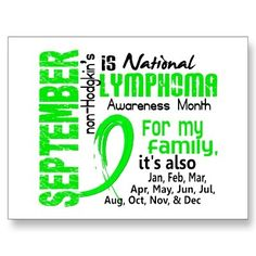 Non-Hodgkin's Lymphoma Awareness Month! Also the month I should have beat this, and be in remission.