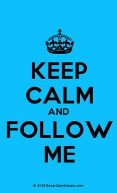Keep calm and follow me!! I will follow u back!!!