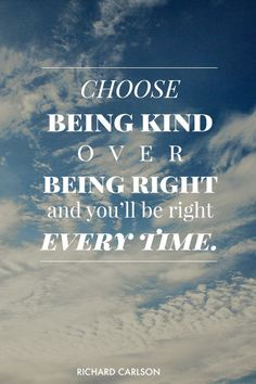 Choose being kind over being right