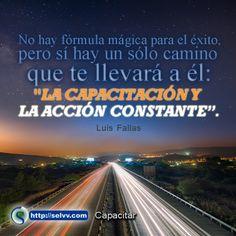 """No hay fórmula magica para el éxito, pero si hay un solo camino que te llevará a él: """"la capacitación y la acción constante"""". Luis Fallas. http://selvv.com/capacitar/ #Selvv"""