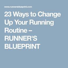 23 Ways to Change Up Your Running Routine – RUNNER'S BLUEPRINT