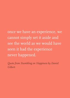 Daniel gilbert stumbling on happiness quotes