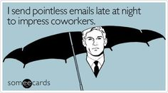 Funny Friday: 'Like' this post if you are the recipient of late night work emails!  #funny #TGIF