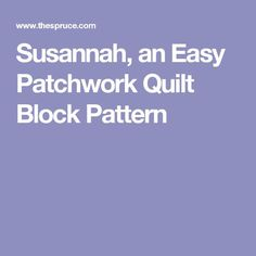 Susannah, an Easy Patchwork Quilt Block Pattern