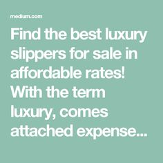 Find the best luxury slippers for sale in affordable rates! With the term luxury, comes attached expenses. You might think that luxury is not available in budget. Let's break the ice and present you the best luxury slippers for sale in affordable prices!